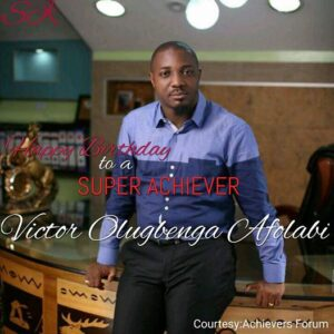 HAPPY BIRTHDAY TO A SUPER ACHIEVER: Victor Gbenga Afolabi